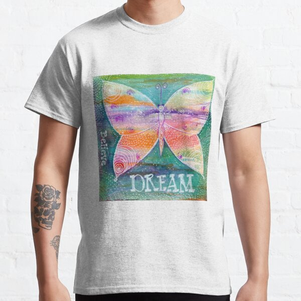 Believe and Dream with the Butterlfies Classic T-Shirt