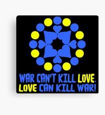 WAR CAN'T KILL LOVE. Canvas Print