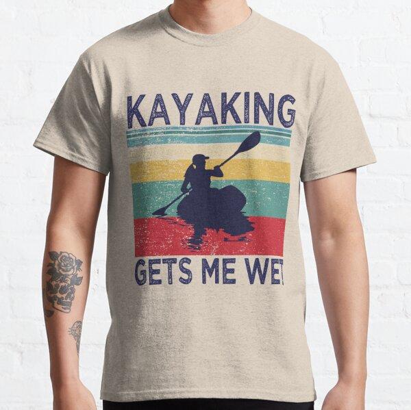Kayaking gets me wet | Funny Kayak Christmas Birthday Gift Classic T-Shirt
