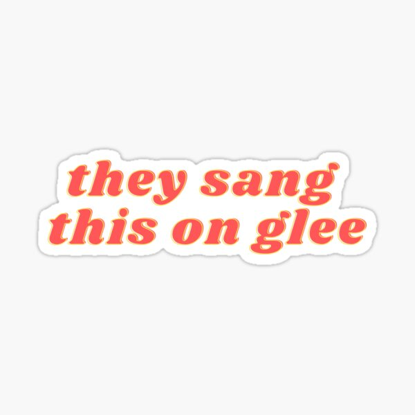 Cantaron esto en Glee | Glee Meme | Cita de Glee Pegatina