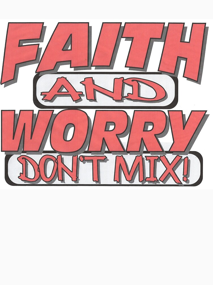 FAITH and WORRY don't MIX by artinkdesigns
