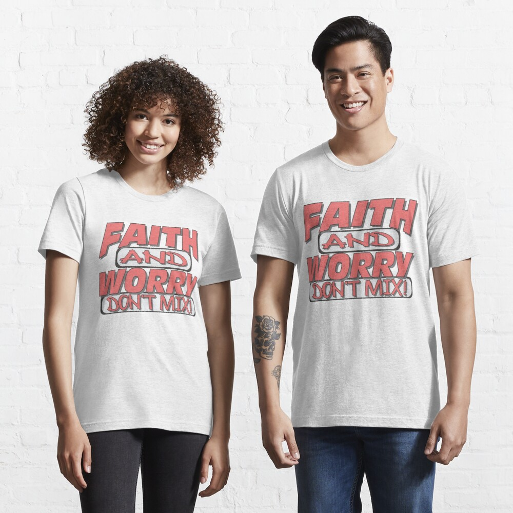 FAITH and WORRY don't MIX Essential T-Shirt