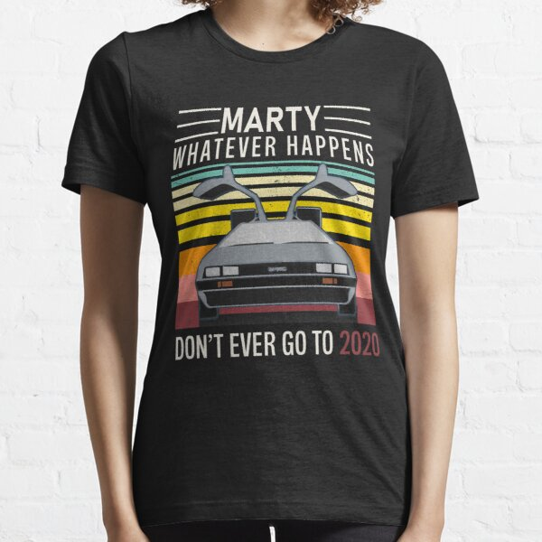 Marty Whatever Happens, Don't Ever Go To 2020 Trendy Vintage Shirt, Funny Vintage Youth / Adult Tee / Sweatshirt / Hoodie /Long-Sleeve Gift For Men & Women Face Mask Essential T-Shirt