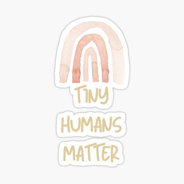 Tiny humans matter Sticker