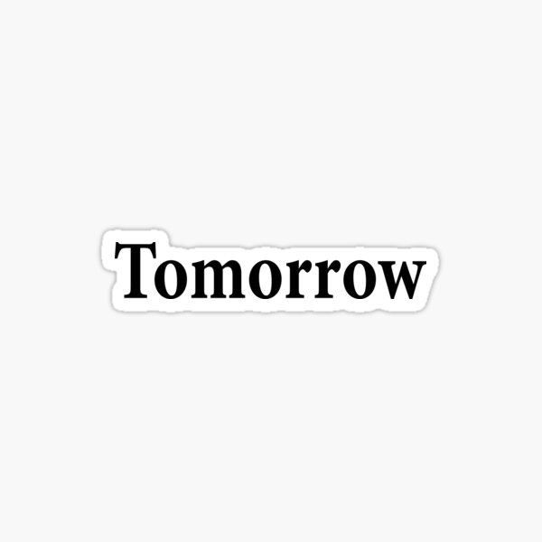 Tomorrow - Not Today Sticker