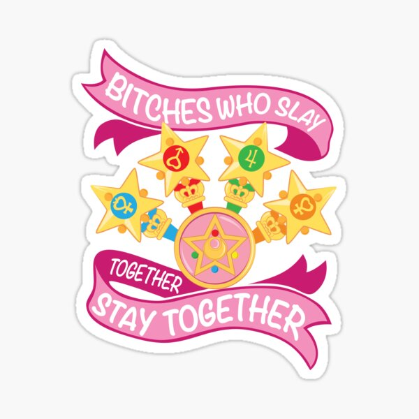 Slay Together, Stay Together - Sailor Scouts Sticker