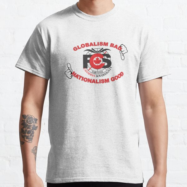 Globalism Bad Nationalism Good Classic T-Shirt