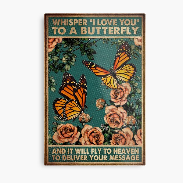 Whisper i love you to a butterfly and it will fly to heaven to deliver your message Metal Print
