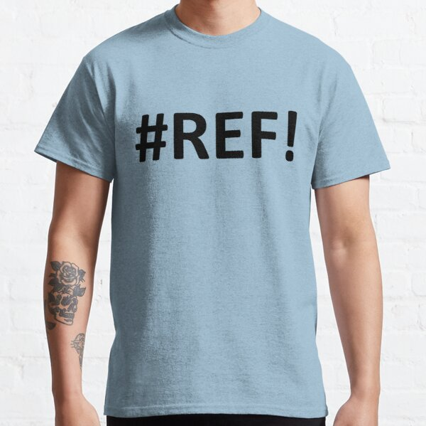 Excel - #REF! Classic T-Shirt