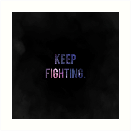 Keep Fighting Motivation Quote In Space Art Prints By Marc2395