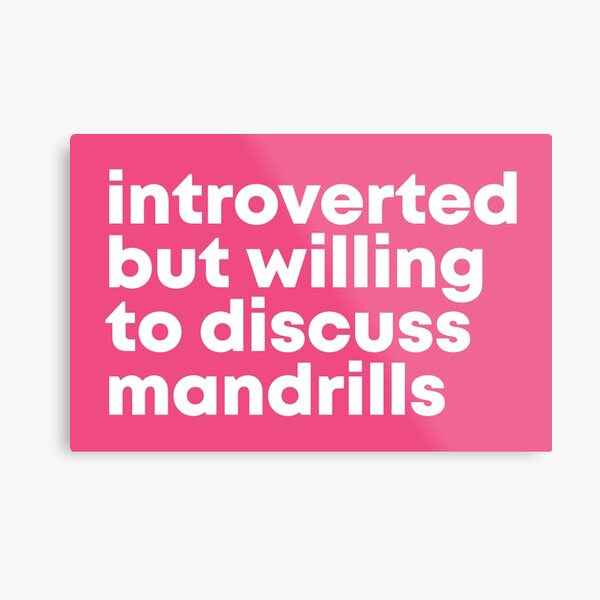 Introverted but willing to discuss Mandrills for Women Metal Print