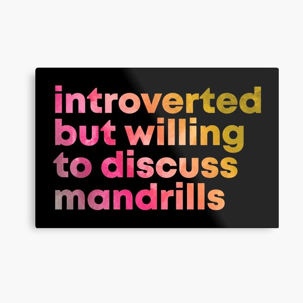 Introverted but willing to discuss Mandrills in Watercolor Metal Print