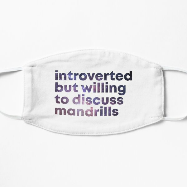 Introverted but willing to discuss Mandrills Mask