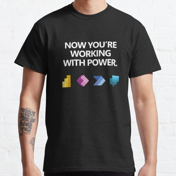 Power Platform: Now you're working with power Classic T-Shirt