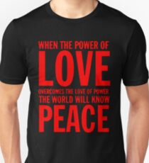 """""""When the power of love overcomes the love of power the world will know peace""""  Unisex T-Shirt"""