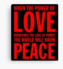 """""""When the power of love overcomes the love of power the world will know peace""""  Canvas Print"""