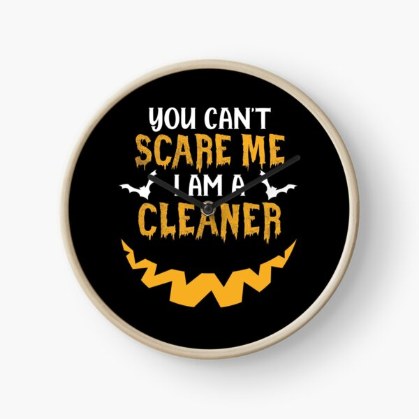 You Can't Scare Me I Am A Cleaner Clock