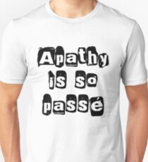 Apathy Is So Passé  Unisex T-Shirt