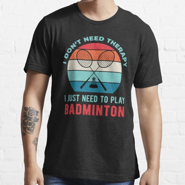 I Just Need To Play Badminton Funny Essential T-Shirt
