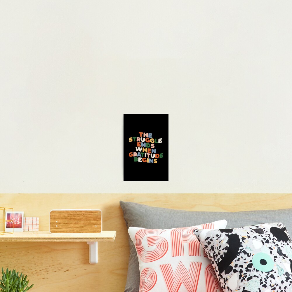 THE STRUGGLE ENDS WHEN GRATITUDE BEGINS red pink green yellow blue black and white Photographic Print