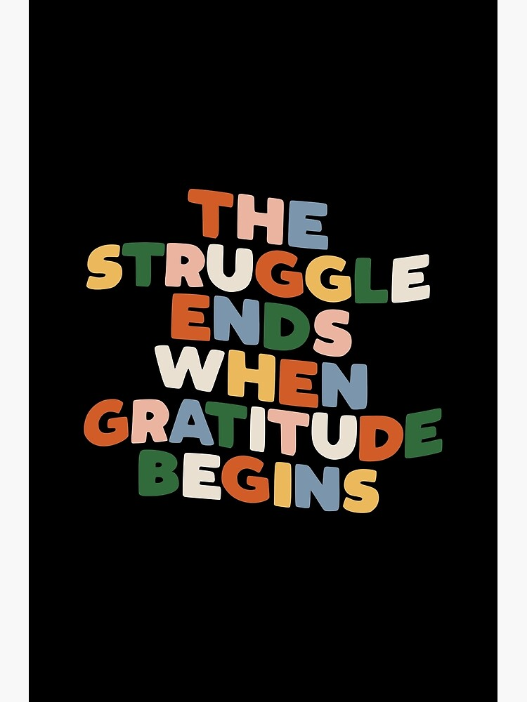 THE STRUGGLE ENDS WHEN GRATITUDE BEGINS red pink green yellow blue black and white by MotivatedType