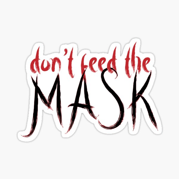 Don't feed the mask Sticker