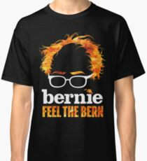 Flaming Bernie Shirt / Feel The Bern Shirt and Fundraising Gear Classic T-Shirt