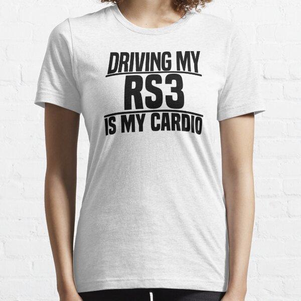 Conduire ma RS3 est mon cardio T-shirt essentiel