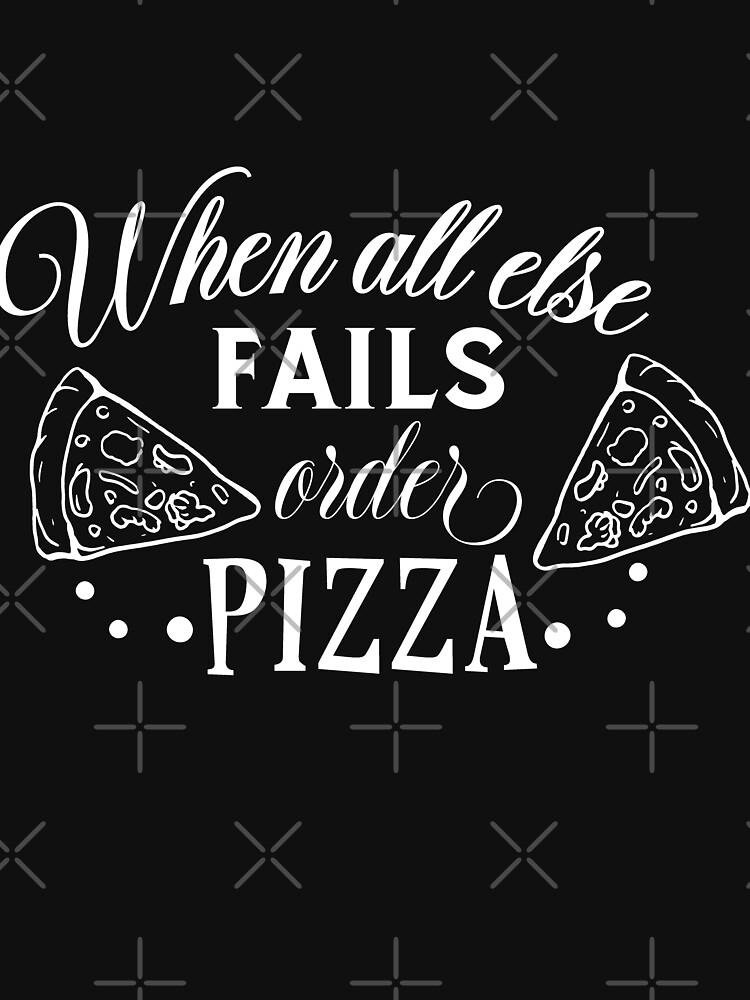 When All Else Fails Order Pizza by NextLVLShirts
