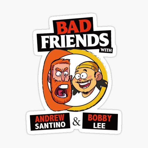 BAD FRIENDS PODCAST - BOBBY LEE - ANDREW SANTINO Sticker