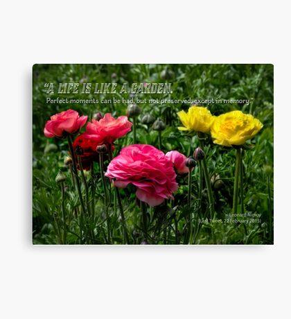 A life is like a garden… Canvas Print