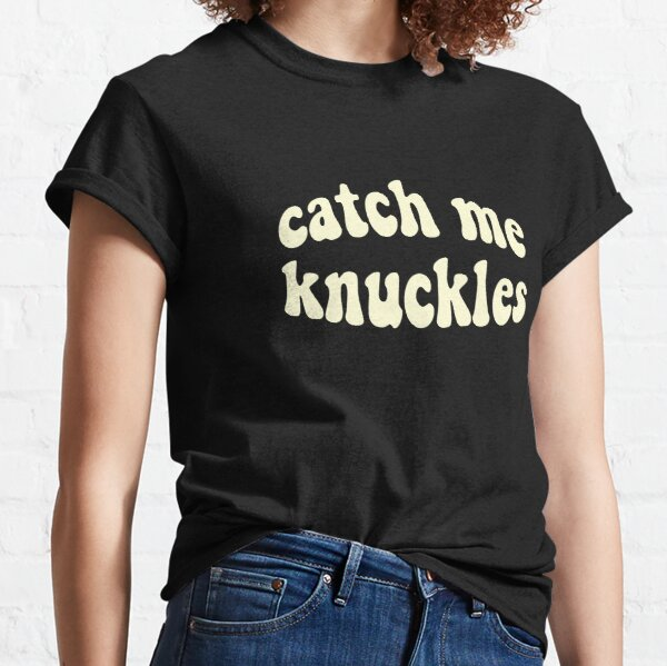Catch me knuckles Classic T-Shirt