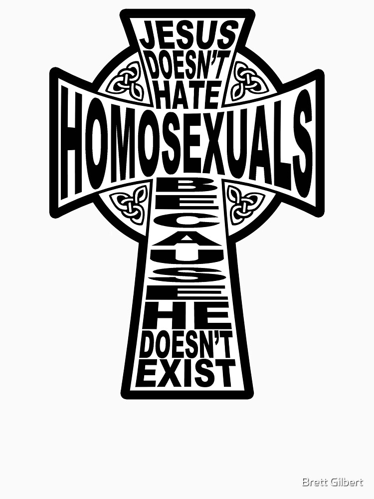 Jesus Doesn't Hate Homosexuals Because He Doesn't Exist by bgilbert