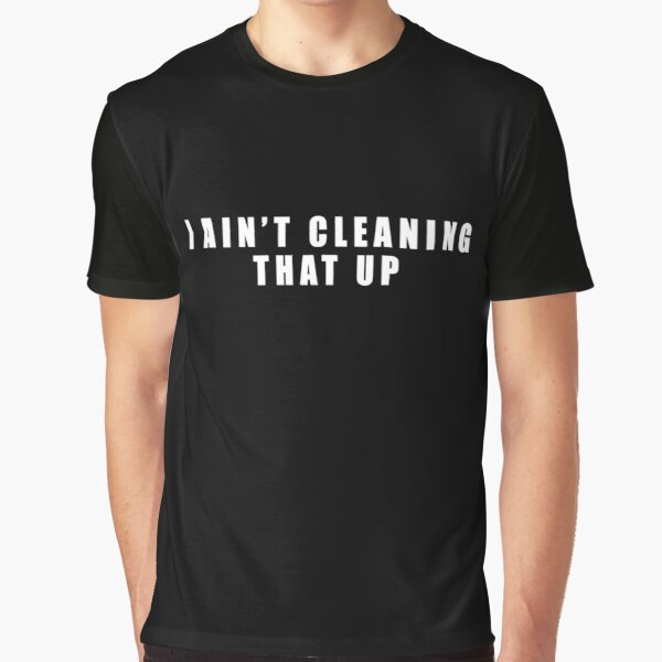 Berta's Thing -  I Ain't Cleaning That Up - Two and a Half Men Funny Quote Graphic T-Shirt