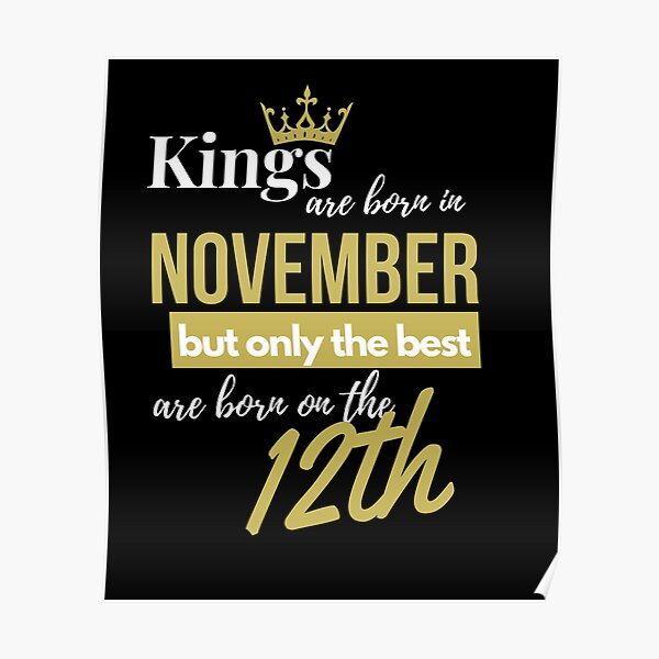 Kings are born in November but only the best are born on November 12th Poster