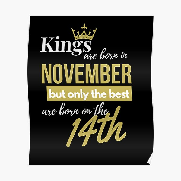 Kings are born in November but only the best are born on November 14th Poster