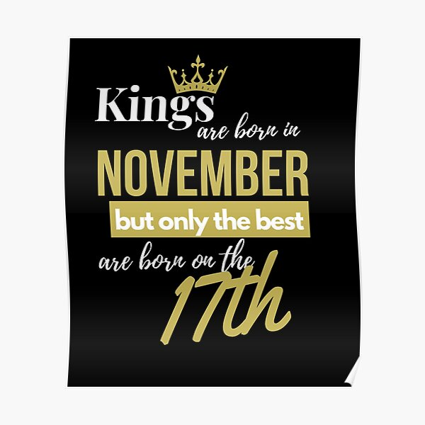 Kings are born in November but only the best are born on November 17th Poster