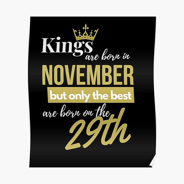 Kings are born in November but only the best are born on November 29th Poster