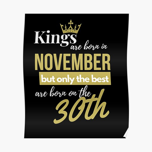 Kings are born in November but only the best are born on November 30th Poster