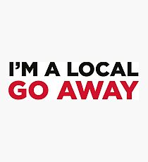 I am from here. Go away! Photographic Print