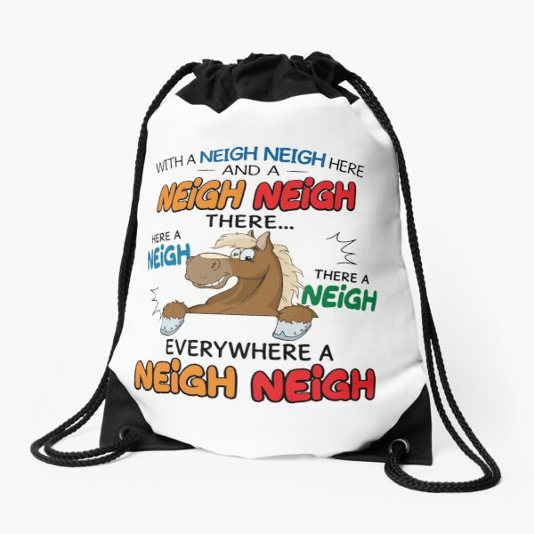 With A Neigh Neigh Here And A Neigh Neigh There Everywhere A Neigh Neigh  Drawstring Bag