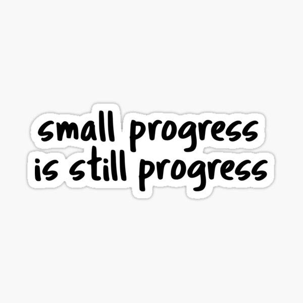 Small progress is still Progress Sticker