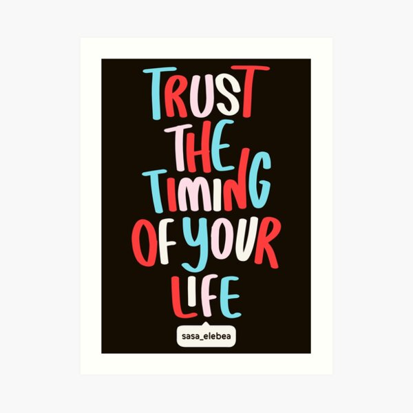 Trust the timing by Sasa Elebea Art Print