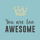 You are too awesome by byzmoPR