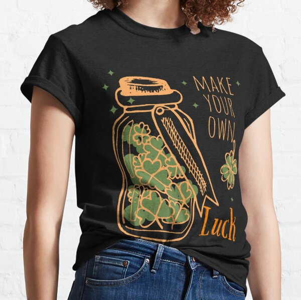 Make Your Own Luck Classic T-Shirt