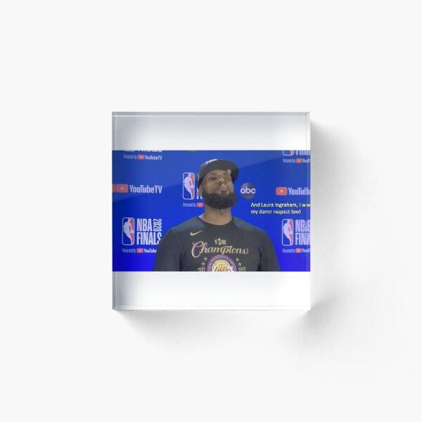 LeBron James- Laura Ingraham, I Want My Damn Respect Too! Acrylic Block