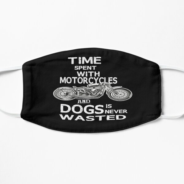 Time Spent With Motorcycles And Dogs Is Never Wasted Flat Mask