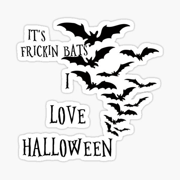 it's frickin bats i love halloween Sticker