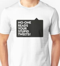 Nobody is interested in your tweets! Unisex T-Shirt