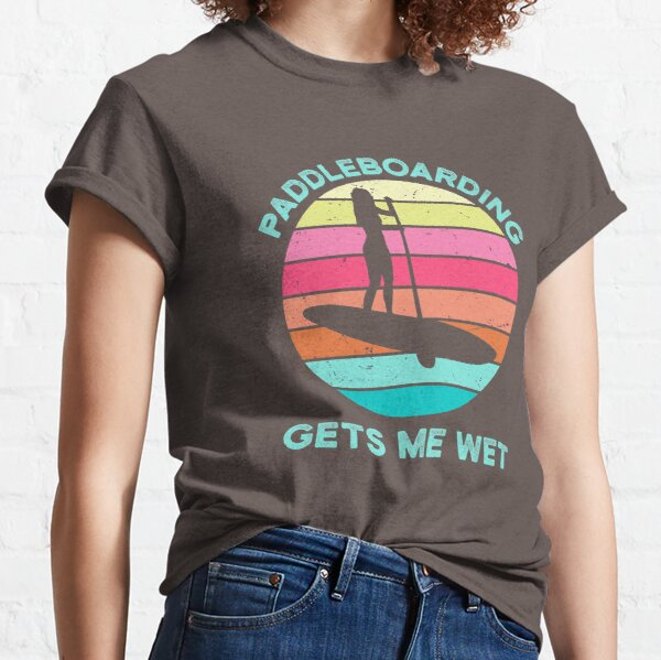 Paddleboarding Gets Me Wet Paddleboard Paddleboarder SUP Water Sports Beach Ocean Waves Retro Vintage Sunset Funny Pun Classic T-Shirt